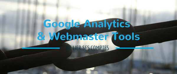 Lier ses comptes Google Analytics et Webmaster tools