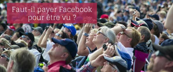 Faut-il payer Facebook pour être vu ?