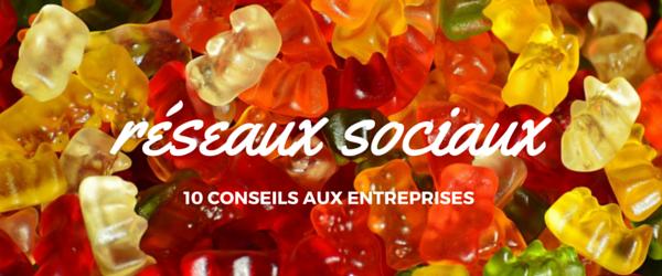 Réseaux sociaux : 10 conseils aux entreprises