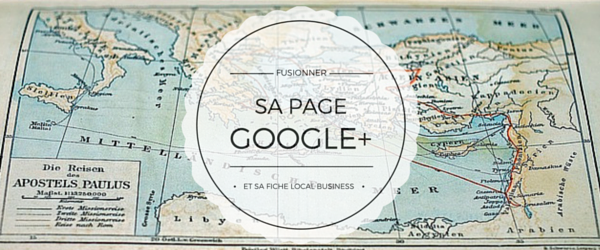 Comment fusionner une page Google+ et une fiche Google Local Business
