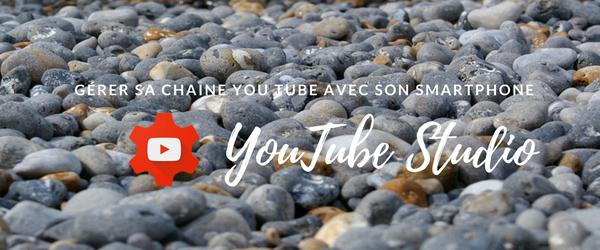 YouTube Studio : gérer sa chaine YouTube avec son smartphone